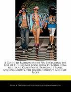 Cover-Bild zu Fort, Emeline: A Guide to Fashion in the 90s: Including the Rise of the Grunge Look, Body Piercing, Low-Rise Jeans, Capri Pants, Parachute Pants, Cycling Shorts, t