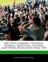 Cover-Bild zu Fort, Emeline: The Sport Almanac: Football, Baseball, Basketball, Cycling, and Other Highlights from 1970