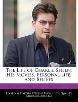 Cover-Bild zu Fort, Emeline: An Unauthorized Guide to the Life of Charlie Sheen: His Movies, Personal Life, and Beliefs