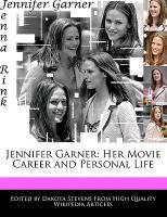Cover-Bild zu Fort, Emeline: Jennifer Garner: Her Movie Career and Personal Life