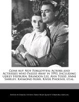 Cover-Bild zu Fort, Emeline: Gone But Not Forgotten: Actors and Actresses Who Passed Away in 1993, Including Udrey Hepburn, Brandon Lee, Ann Todd, Anne Shirley, Raymond Bu