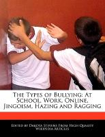 Cover-Bild zu Fort, Emeline: The Types of Bullying: At School, Work, Online, Jingoism, Hazing and Ragging