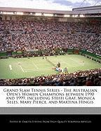 Cover-Bild zu Fort, Emeline: Grand Slam Tennis Series - The Australian Open's Women Champions Between 1990 and 1999, Including Steffi Graf, Monica Seles, Mary Pierce, and Martina