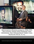 Cover-Bild zu Fort, Emeline: Mysterious Disappearances 1990-1999: Including Sarah MacDiarmid, Ben Needham, the Springfield Three Case, Morgan Nick, Et. Al