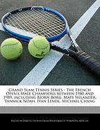 Cover-Bild zu Fort, Emeline: Grand Slam Tennis Series - The French Open's Male Champions Between 1980 and 1989, Including Bjorn Borg, Mats Wilander, Yannick Noah, Ivan Lendl, Mich