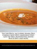 Cover-Bild zu Fort, Emeline: The Fad Diets, Including Atkins Diet, Cabbage Soup Diet, Grapefruit Diet, Low Fat Diet, Nutrisystem, South Beach Diet, and More