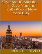 Cover-Bild zu Give Me 10 Minutes, I'll Give You the Truth About New York City (eBook) von Driver, Bruce