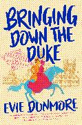 Cover-Bild zu Dunmore, Evie: Bringing Down the Duke (eBook)