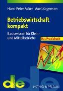 Cover-Bild zu Betriebswirtschaft kompakt - das Praxisbuch von Acker, Hans P