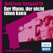 Cover-Bild zu Jungwirth, Andreas: Der Mann, der nicht töten kann (Audio Download)