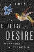 Cover-Bild zu Lewis, Marc: The Biology of Desire: Why Addiction Is Not a Disease