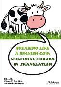 Cover-Bild zu Schwerter, Stephanie (Hrsg.): Speaking like a Spanish Cow: Cultural Errors in Translation (eBook)