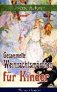 Cover-Bild zu Lagerlöf, Selma: Gesammelte Weihnachtsmärchen für Kinder (Illustrierte Ausgabe) (eBook)