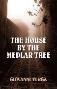 Cover-Bild zu Verga, Giovanni: The House by the Medlar Tree (eBook)