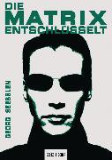 Cover-Bild zu Seeßlen, Georg: Die Matrix entschlüsselt (eBook)