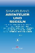 Cover-Bild zu Koch, Ernst-Jürgen: Maritime E-Bibliothek: Sammelband Abenteuer und Segeln (eBook)