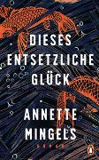 Cover-Bild zu Mingels, Annette: Dieses entsetzliche Glück