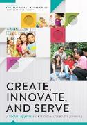Cover-Bild zu Campana, Kathleen (Hrsg.): Create, Innovate, and Serve (eBook)
