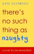 Cover-Bild zu There's No Such Thing As Naughty (eBook) von Silverton, Kate