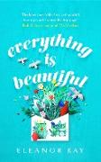 Cover-Bild zu Everything is Beautiful: the most uplifting, heartwarming read of 2021 (eBook) von Ray, Eleanor