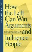 Cover-Bild zu Wilson, John K.: How the Left Can Win Arguments and Influence People