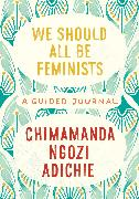 Cover-Bild zu Adichie, Chimamanda Ngozi: We Should All Be Feminists: A Guided Journal