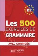 Cover-Bild zu Les 500 Exercices de Grammaire B2. Livre + avec corrigés