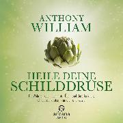 Cover-Bild zu Heile deine Schilddrüse (Audio Download) von William, Anthony