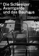 Cover-Bild zu Die Schweizer Avantgarde und das Bauhaus
