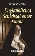 Cover-Bild zu Unglaubliches Schicksal einer Nonne (eBook) von Gruber, Roswitha