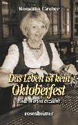 Cover-Bild zu Das Leben ist kein Oktoberfest - Eine Wirtin erzählt (eBook) von Gruber, Roswitha