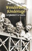 Cover-Bild zu Wunderbare Kindertage - Großmütter erzählen (eBook) von Gruber, Roswitha