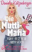 Cover-Bild zu Die Mutti-Mafia kann mich mal ... gernhaben (eBook) von Katzenberger, Daniela