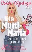 Cover-Bild zu Die Mutti-Mafia kann mich mal... gernhaben von Katzenberger, Daniela