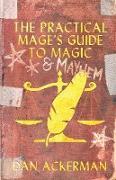 Cover-Bild zu Ackerman, Dan: The Practical Mage's Guide to Magic and Mayhem