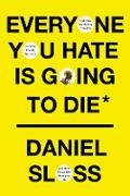Cover-Bild zu Everyone You Hate Is Going to Die (eBook) von Sloss, Daniel