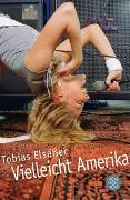Cover-Bild zu Vielleicht Amerika von Elsässer, Tobias