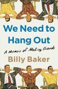 Cover-Bild zu We Need to Hang Out (eBook) von Baker, Billy