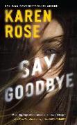 Cover-Bild zu Rose, Karen: Say Goodbye
