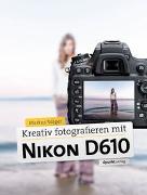 Cover-Bild zu Kreativ fotografieren mit der Nikon D610 von Wäger, Markus