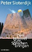 Cover-Bild zu Sloterdijk, Peter: Den Himmel zum Sprechen bringen (eBook)