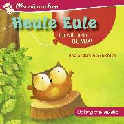 Cover-Bild zu Heule Eule - Ich will mein Bumm! und andere Geschichten (Audio Download) von Friester, Paul
