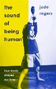 Cover-Bild zu Rogers, Jude: The Sound of Being Human