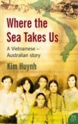 Cover-Bild zu Huynh Kim, Huynh Kim: Where The Sea Takes Us: A Vietnamese Australian Story (eBook)
