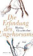 Cover-Bild zu Clavadetscher, Martina: Die Erfindung des Ungehorsams
