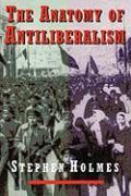 Cover-Bild zu Holmes, Stephen: The Anatomy of Antiliberalism