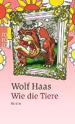 Cover-Bild zu Haas, Wolf: Wie die Tiere