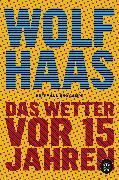 Cover-Bild zu Haas, Wolf: Das Wetter vor 15 Jahren (eBook)