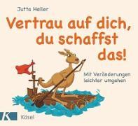 Cover-Bild zu Heller, Jutta: Vertrau auf dich, du schaffst das! (eBook)