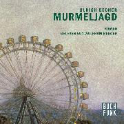 Cover-Bild zu Becher, Ulrich: Murmeljagd (Audio Download)